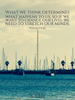What we think determines what happens to us, so if we want to chang... - Quote Poster