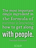 The most important single ingredient in the formula of success is k... - Quote Poster