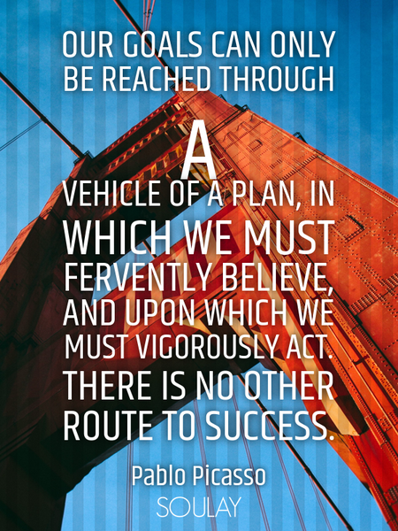 Our goals can only be reached through a vehicle of a plan, in which we must fervently believe, an... (Poster)