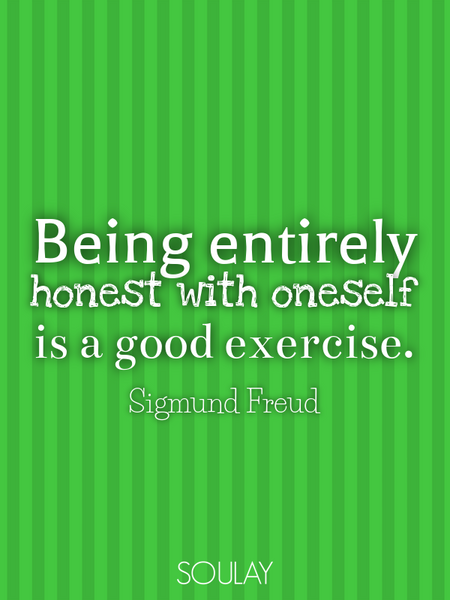 Being entirely honest with oneself is a good exercise. (Poster)