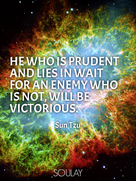 He who is prudent and lies in wait for an enemy who is not, will be victorious. (Poster)