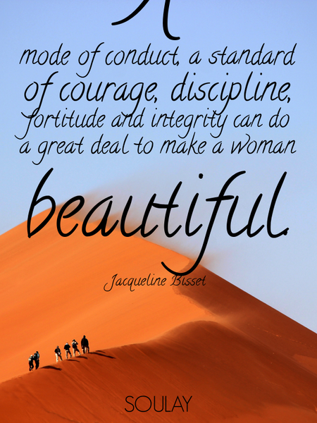 A mode of conduct, a standard of courage, discipline, fortitude and integrity can do a great deal... (Poster)