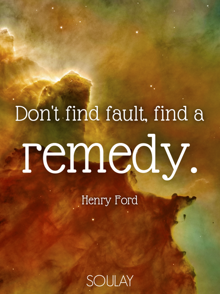 Don't find fault, find a remedy. (Poster)
