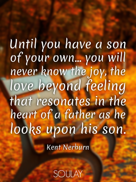 Until you have a son of your own... you will never know the joy, the love beyond feeling that res... (Poster)