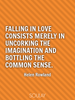 Falling in love consists merely in uncorking the imagination and bo... - Quote Poster