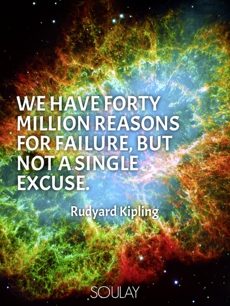 We have forty million reasons for failure, but not a single excuse. (Poster)