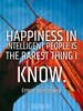Happiness in intelligent people is the rarest thing I know. - Quote Poster