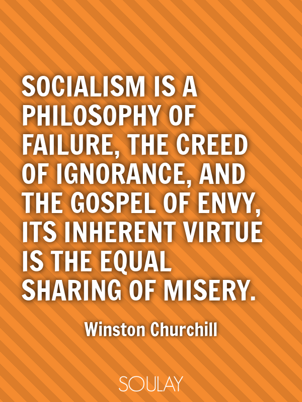 Socialism is a philosophy of failure, the creed of ...
