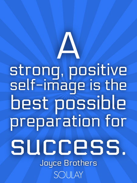 A strong, positive self-image is the best possible preparation for success. (Poster)