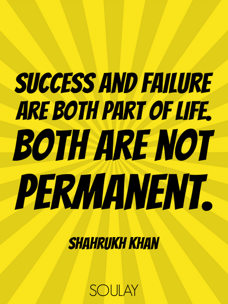 Success and failure are both part of life. Both are not permanent. (Poster)