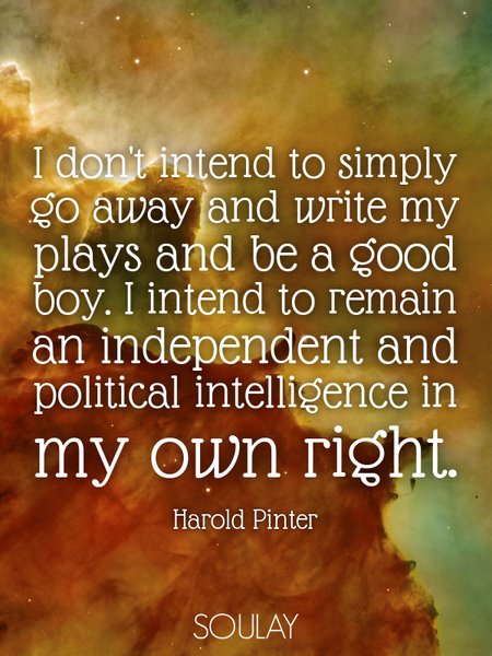 I don't intend to simply go away and write my plays and be a good boy. I intend to remain an inde... (Poster)
