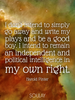 I don't intend to simply go away and write my plays and be a good b... - Quote Poster