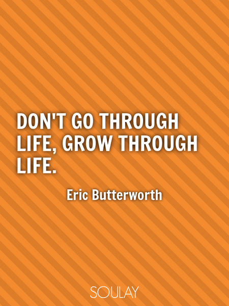 Don't go through life, grow through life. (Poster)