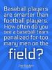 Baseball players are smarter than football players. How often do yo... - Quote Poster