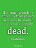 If a man watches three football games in a row, he should be declar... - Quote Poster
