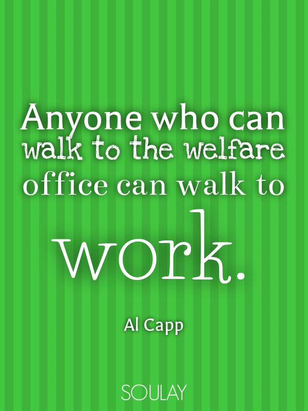 Anyone who can walk to the welfare office can walk to work  (Poster)