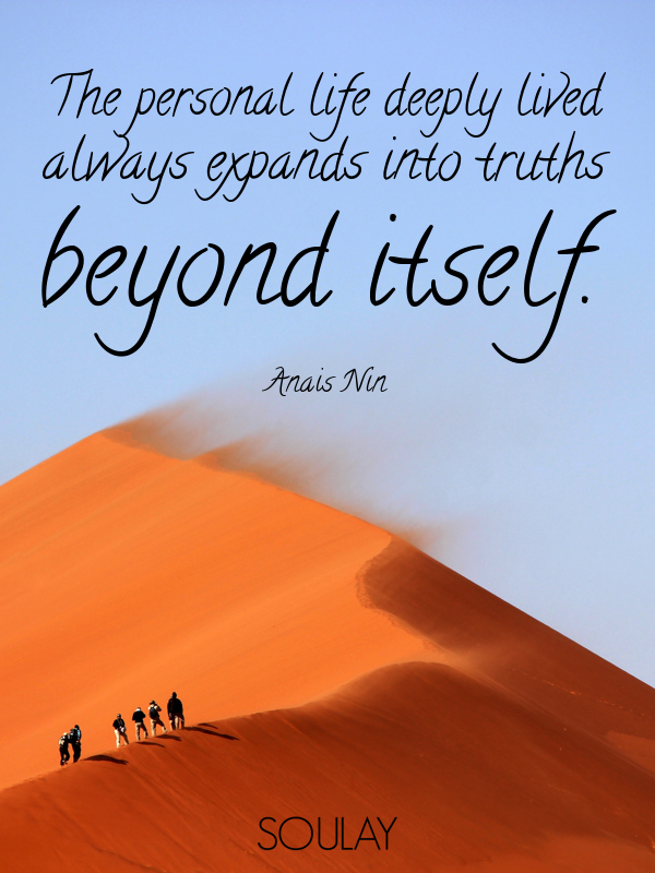 The personal life deeply lived always expands into truths beyond it... - Quote Poster