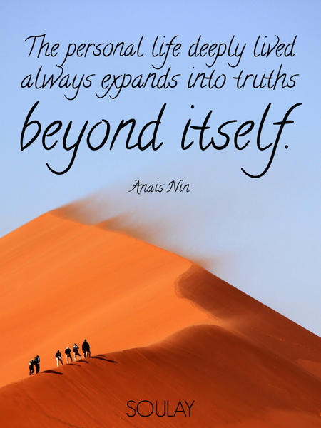 The personal life deeply lived always expands into truths beyond itself. (Poster)