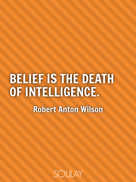 Belief is the death of intelligence. (Poster)