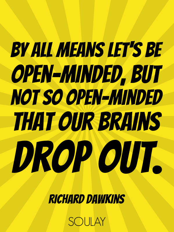 By all means let's be open-minded, but not so open-minded that our ... - Quote Poster