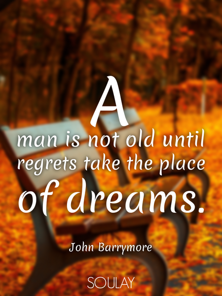 A man is not old until regrets take the place of dreams. (Poster)
