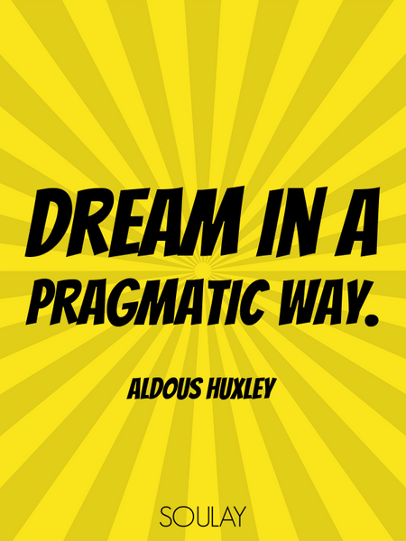 Dream in a pragmatic way. (Poster)