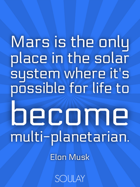 Mars is the only place in the solar system where it's possible for life to become multi-planetarian. (Poster)