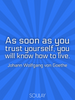 As soon as you trust yourself, you will know how to live. - Quote Poster