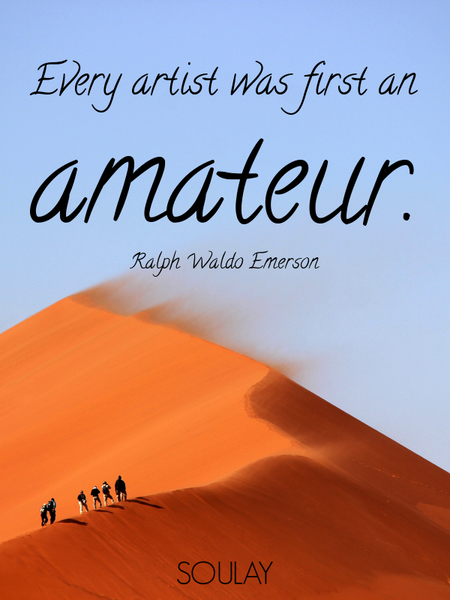 Every artist was first an amateur. (Poster)