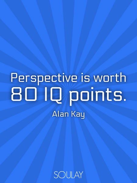 Perspective is worth 80 IQ points. (Poster)