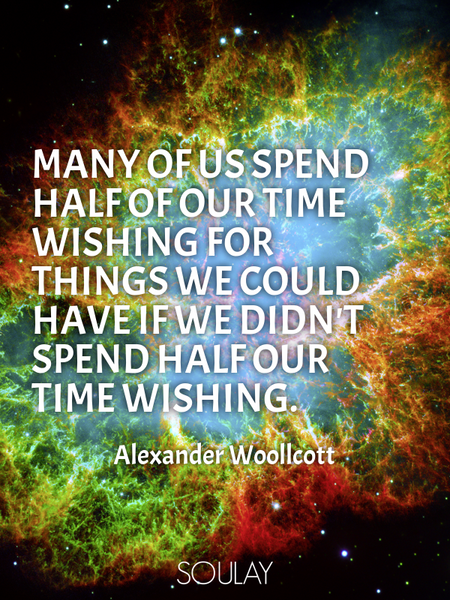 Many of us spend half of our time wishing for things we could have if we didn't spend half our ti... (Poster)