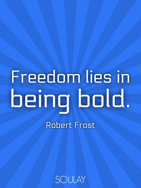 Freedom lies in being bold. (Poster)