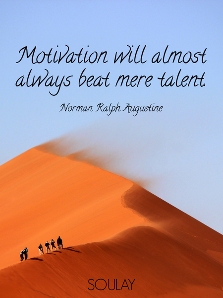 Motivation will almost always beat mere talent. (Poster)