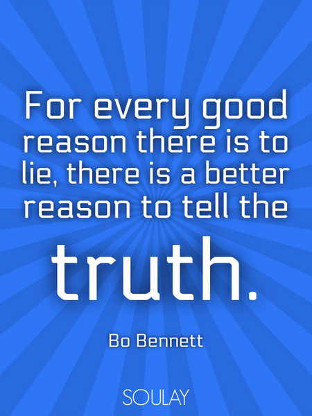 For every good reason there is to lie, there is a better reason to tell the truth. (Poster)
