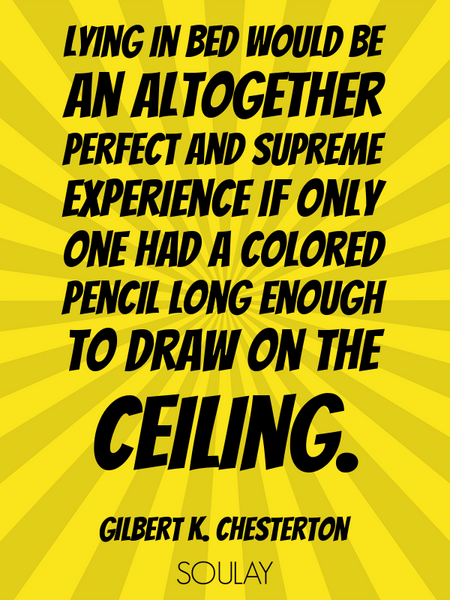 Lying in bed would be an altogether perfect and supreme experience if only one had a colored penc... (Poster)