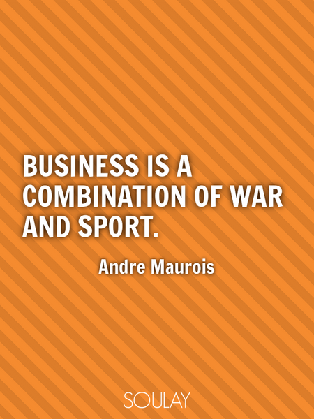 Business is a combination of war and sport. (Poster)