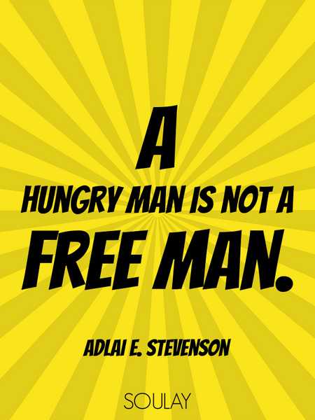 A hungry man is not a free man. (Poster)