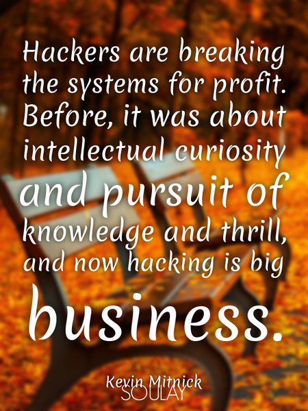 Hackers are breaking the systems for profit. Before, it was about intellectual curiosity and purs... (Poster)