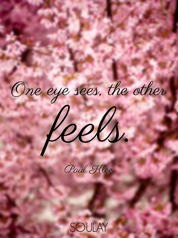 One eye sees, the other feels. - Quote Poster