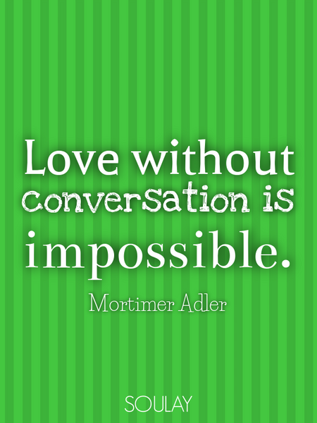 Love without conversation is impossible. (Poster)