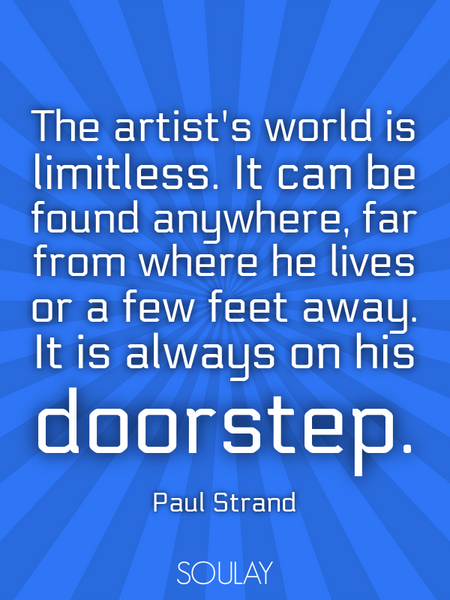 The artist's world is limitless. It can be found anywhere, far from where he lives or a few feet ... (Poster)