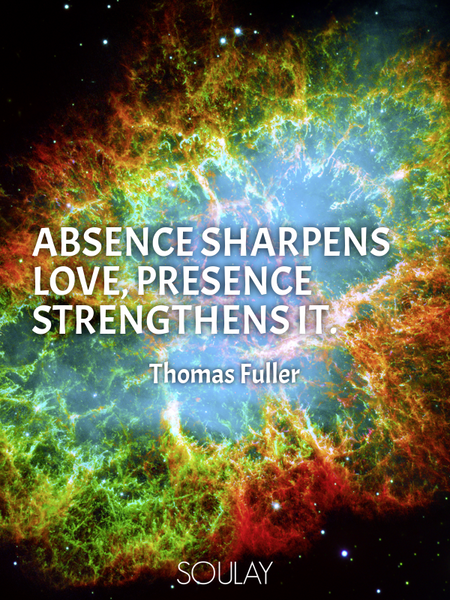 Absence sharpens love, presence strengthens it. (Poster)