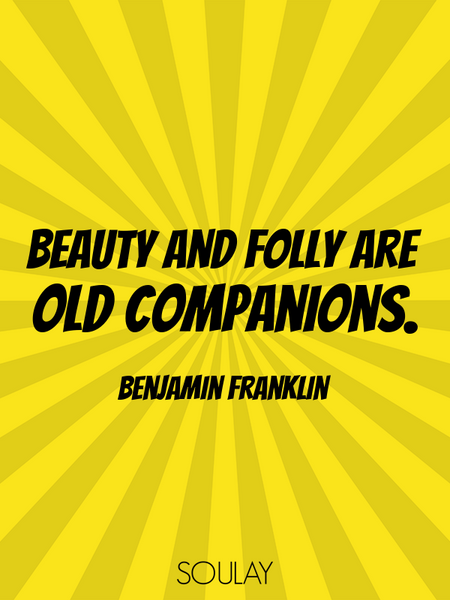 Beauty and folly are old companions. (Poster)