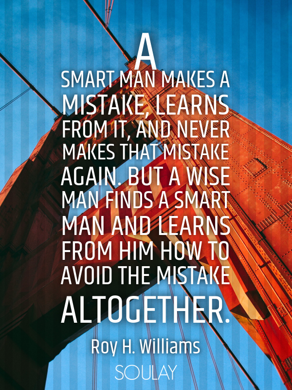 A smart man makes a mistake, learns from it, and never makes that m... - Quote Poster