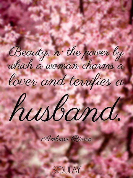 Beauty, n: the power by which a woman charms a lover and terrifies a husband. (Poster)