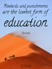 Rewards and punishments are the lowest form of education. - Quote Poster