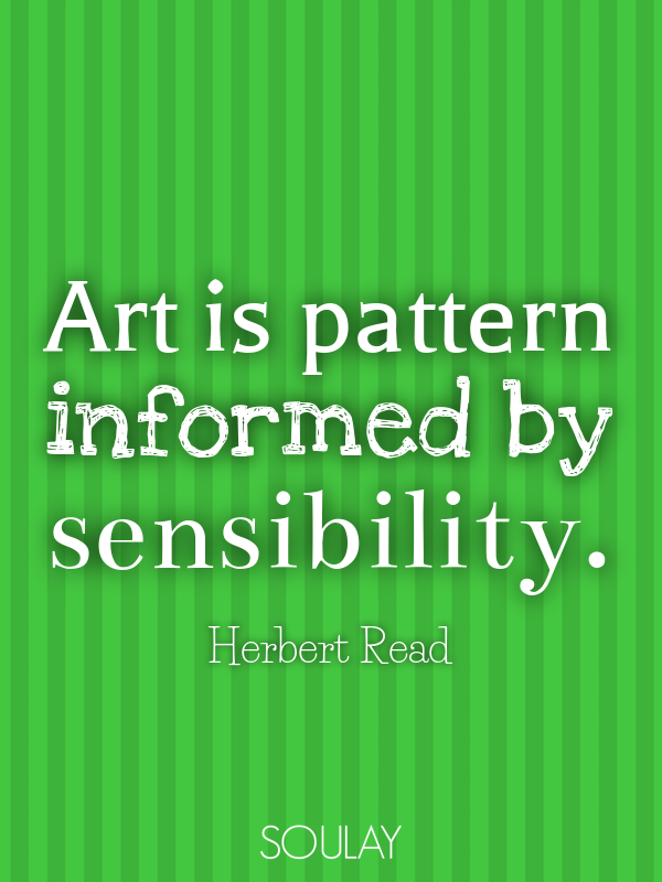 Art is pattern informed by sensibility. - Quote Poster