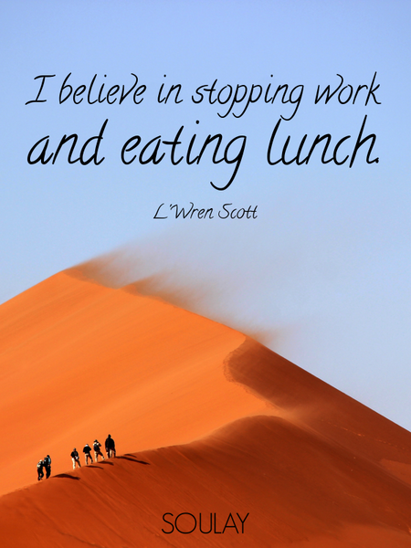 I believe in stopping work and eating lunch. (Poster)