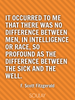 It occurred to me that there was no difference between men, in inte... - Quote Poster