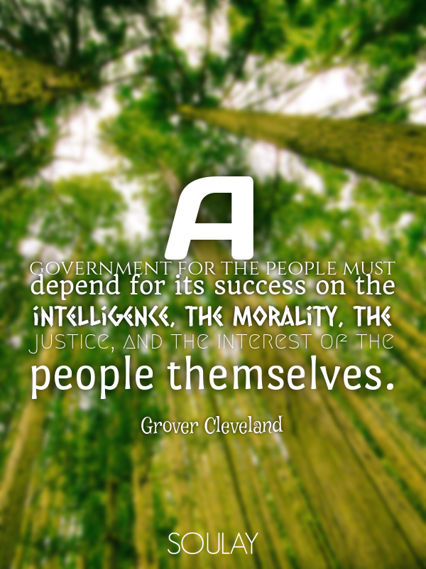 A government for the people must depend for its success on the inte... - Quote Poster